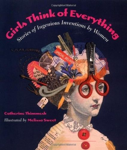 Girls Think of Everything: Stories of Ingenious Inventions by Women on www.amightygirl.com