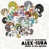 Ruido en el Sistema (Bonus Track Version), Alex Cuba