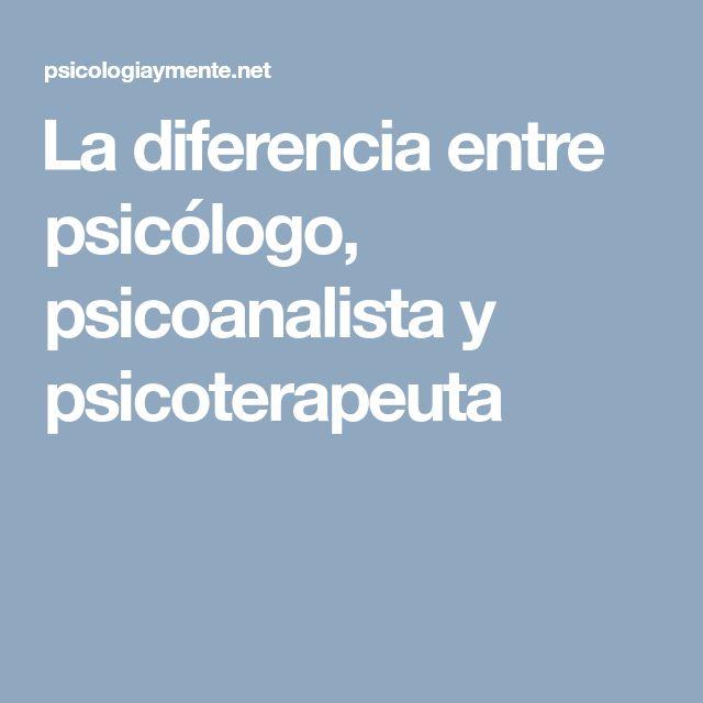 La diferencia entre psicólogo, psicoanalista y psicoterapeuta
