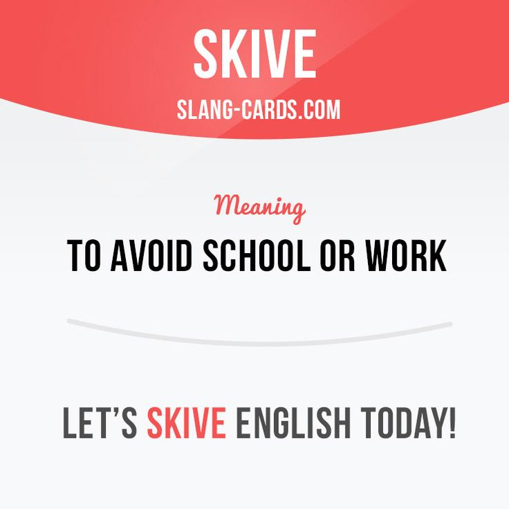 "Hello people! Today we have another interesting slang word for you - ""Skive"", which means ""to avoid school or work"". And that's what we have discovered about this slang - It seems to have been military slang from the time of the First World War and the common assumption is that the British army in France borrowed it from French ""esquiver"", to slink away."