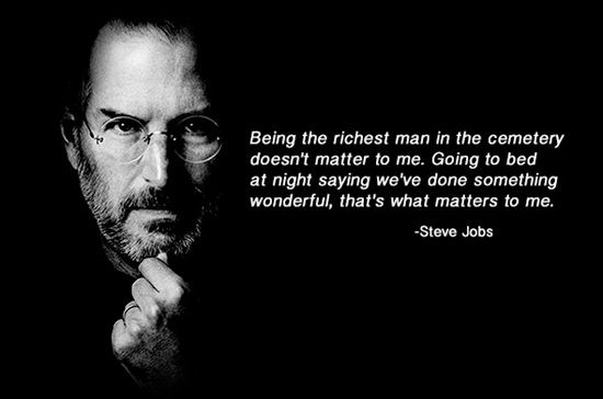 """Dentaltown - Brain food...Being the richest man in the cemetery doesn't matter to me. Going to bed at night saying we've done something wonderful, that's what matters to me. Steve Jobs, 1955-2011. Steven Paul """"Steve"""" Jobs was an American entrepreneur, businessman, inventor, and industrial designer."""