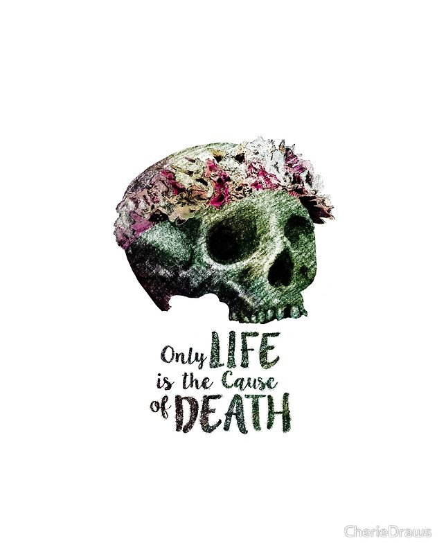 Life is the Cause of Death