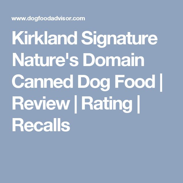 Kirkland Signature Nature's Domain Canned Dog Food | Review | Rating | Recalls