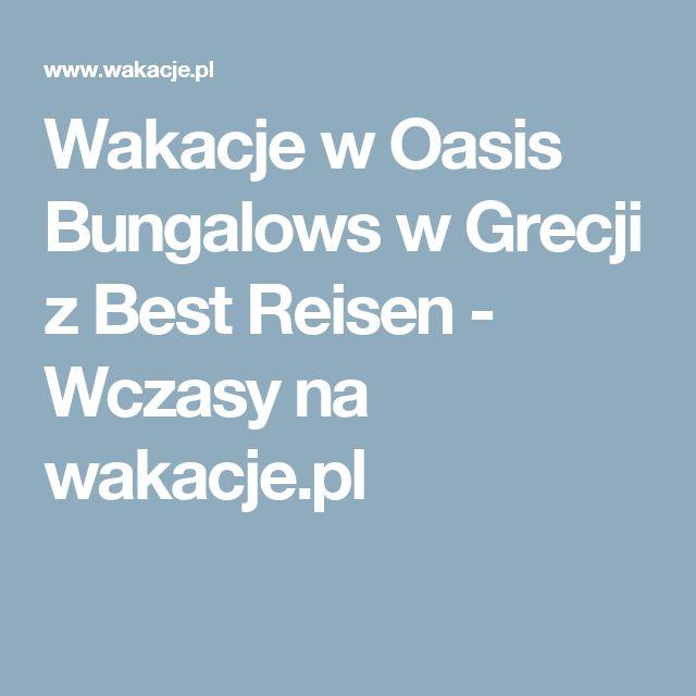 Wakacje w Oasis Bungalows w Grecji z Best Reisen - Wczasy na wakacje.pl
