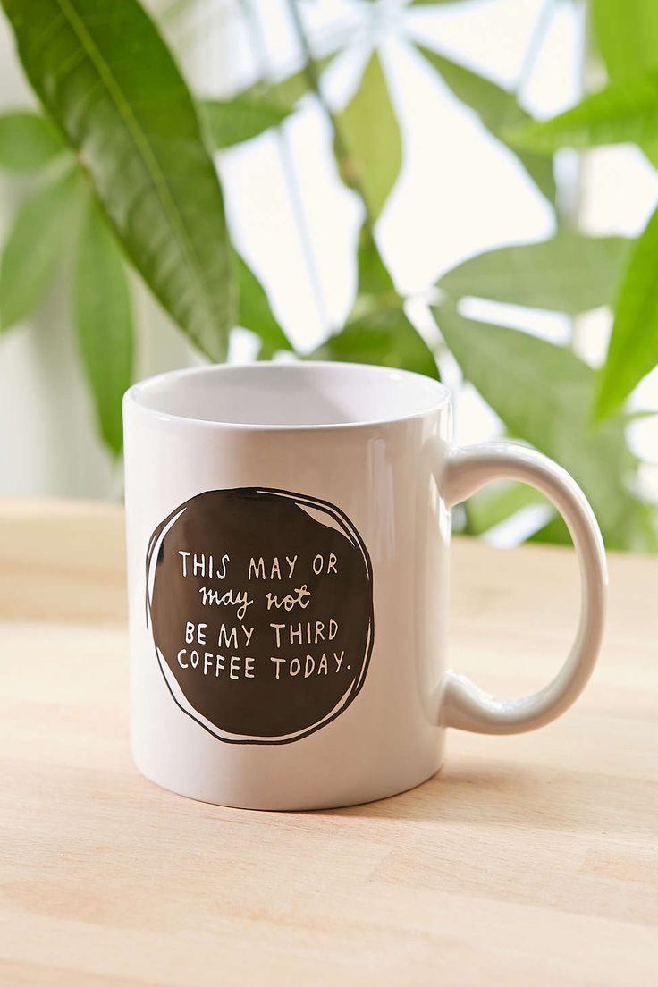 Quot This May Or May Not Be My Third Coffee Today Quot Mug Wishlist Pinterest Urban Outfitters
