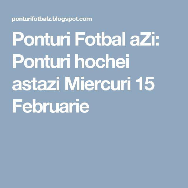 Ponturi Fotbal aZi: Ponturi hochei astazi Miercuri 15 Februarie