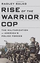 Rise of the Warrior Cop: The Militarization of America's Police Forces   Cato Institute