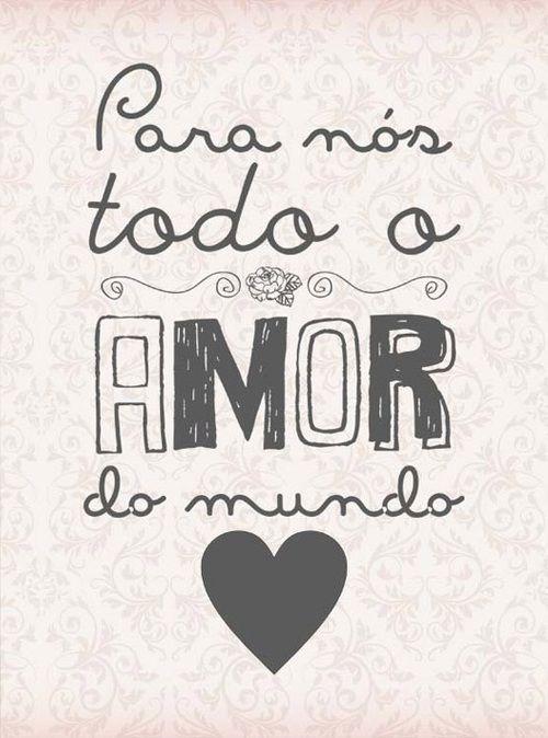 Para nós todo o amor do mundo ♥
