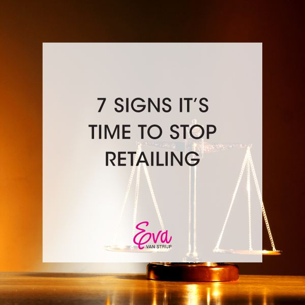 7 Signs It's Time to Stop Retailing