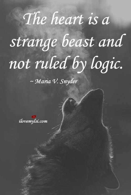 The heart is a strange beast and not ruled by logic. ~Maria V.Snyder #love #quotes #wolf