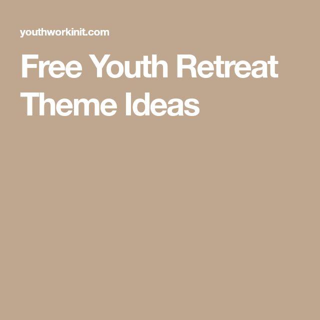 Free Youth Retreat Theme Ideas