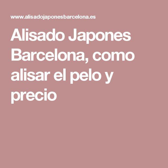 Alisado Japones Barcelona, como alisar el pelo y precio