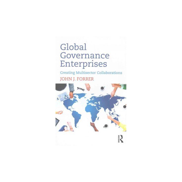 Global Governance Enterprises : Creating Multisector Collaborations (Paperback) (John J. Forrer)