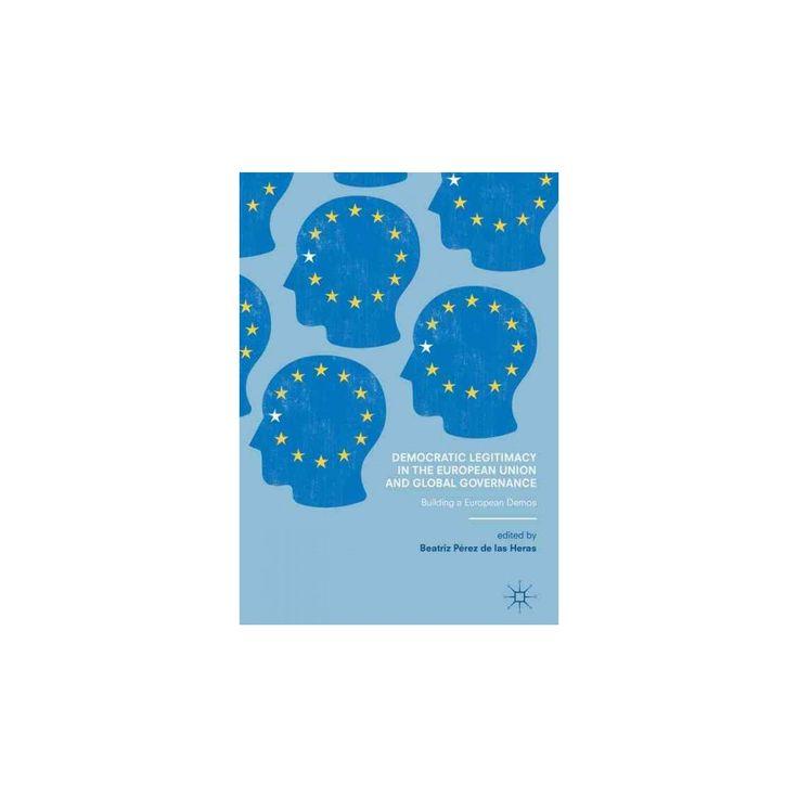 Democratic Legitimacy in the European Union and Global Governance : Building a European Demos