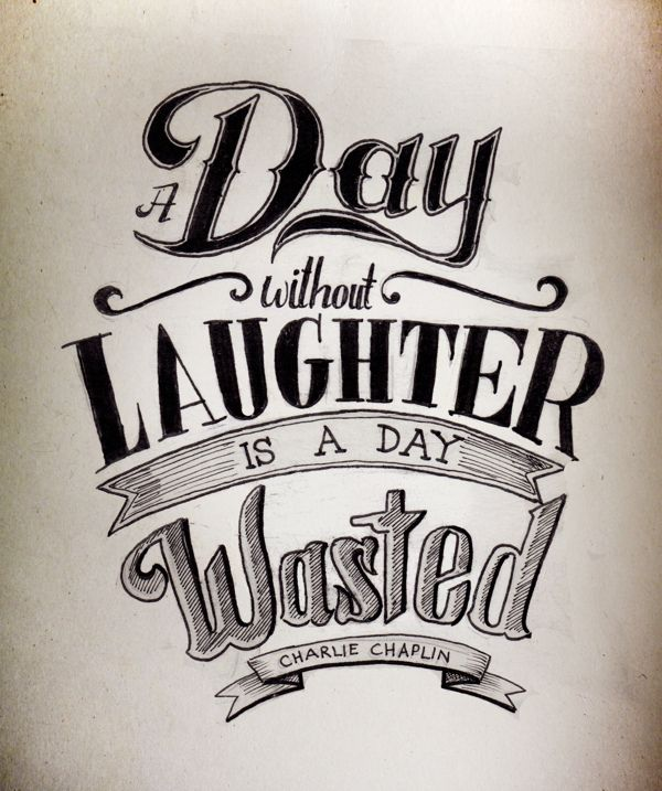 A day without laughter is a day wasted. Charlie Chaplin
