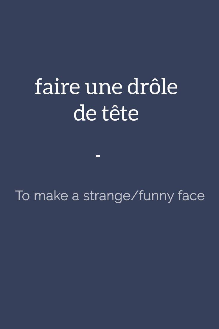 Faire une drôle de tête = To pull a funny face