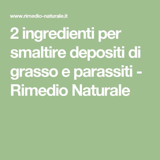2 ingredienti per smaltire depositi di grasso e parassiti - Rimedio Naturale