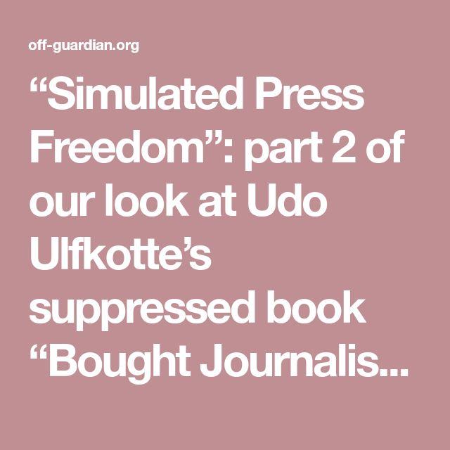 """""""Simulated Press Freedom"""": part 2 of our look at Udo Ulfkotte's suppressed book """"Bought Journalists"""" 