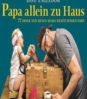 Papa Allein Zu Haus: 77 Dinge Von Denen Mama Nichts Wissen Darf PDF