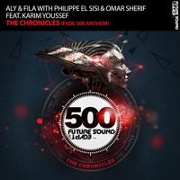 Aly & Fila with Philippe El Sisi & Omar Sherif feat. Karim Youssef - The Chronicles [FSOE 506] by Aly & Fila on SoundCloud