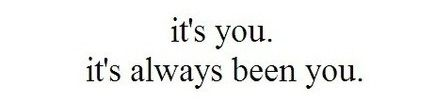 its you. its always been you