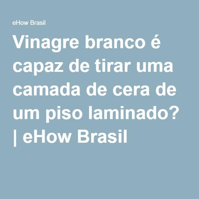 Vinagre branco é capaz de tirar uma camada de cera de um piso laminado? | eHow Brasil