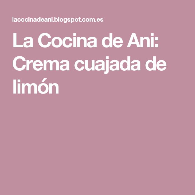 La Cocina de Ani: Crema cuajada de limón