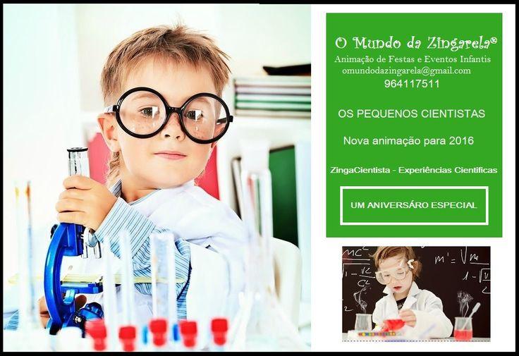 O Mundo da Zingarela® tem NOVA actividade nas animações para 2016: OS PEQUENOS CIENTISTAS.  - Estimula a criatividade - Explica os fenómenos da Natureza - Ajuda a compreender o Mundo  ZingaCientista com Experiências Cientificas é uma animação, especialmente, criada a pensar nas crianças em idades de pré-escolar e 1º ciclo.  Mais informações: omundodazingarela@gmail.com 964117511