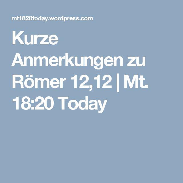 Kurze Anmerkungen zu Römer 12,12   Mt. 18:20 Today
