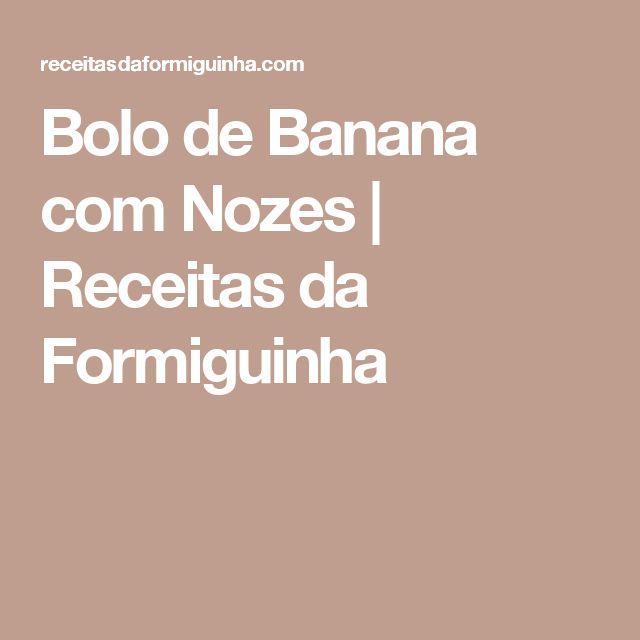 Bolo de Banana com Nozes | Receitas da Formiguinha