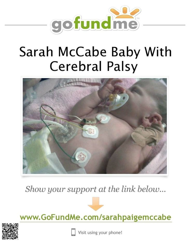 Visit http://www.gofundme.com/sarahpaigemccabe Make A Donation And Help Us Care For Our Baby Daughter Sarah Paige McCabe Who Was Born With Cerebral Palsy. Tell Your Friends And Family !!!.