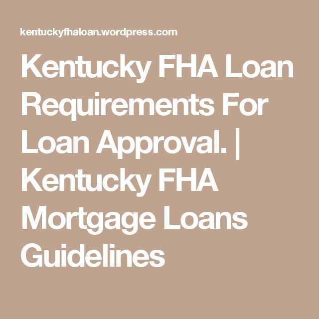 Kentucky Fha Loan Requirements For Loan Approval Kentucky Fha Mortgage Loans Refinance House Watch This Bef Mortgage Loans Fha Loans Refinance Mortgage
