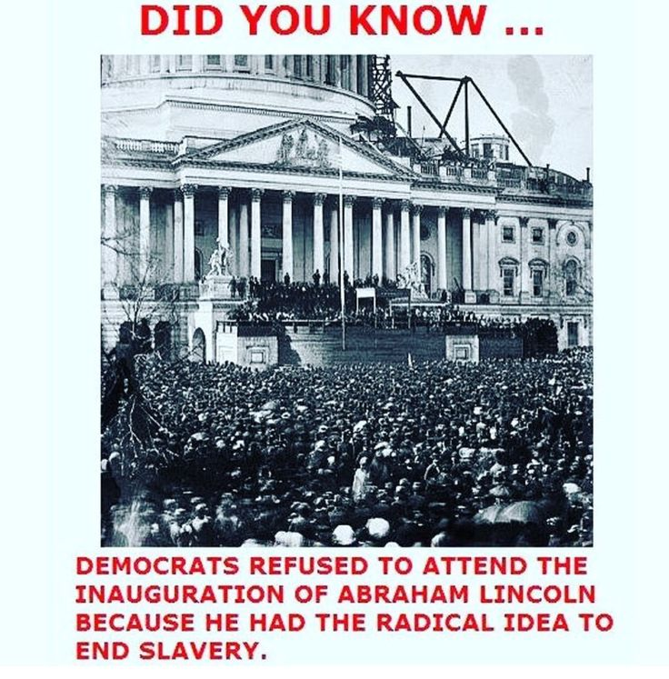Democrats refused to attend the inauguration of Abraham Lincoln because he had the radical idea to end slavery.