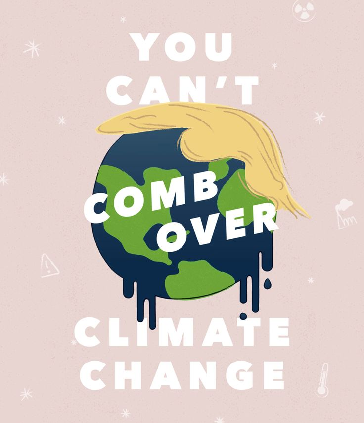 YOU CAN'T COMB OVER CLIMATE CHANGE Designed by Samantha Andersen DOWNLOAD HERE HOW TO PRINT *free for non-commercial use only with attribution under Creative Commons License