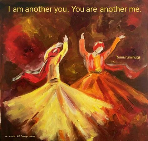 I am another you. You are another me. Rumi/Rumi Hugs Page https://www.facebook.com/Rumi-Hugs-232019736889590/