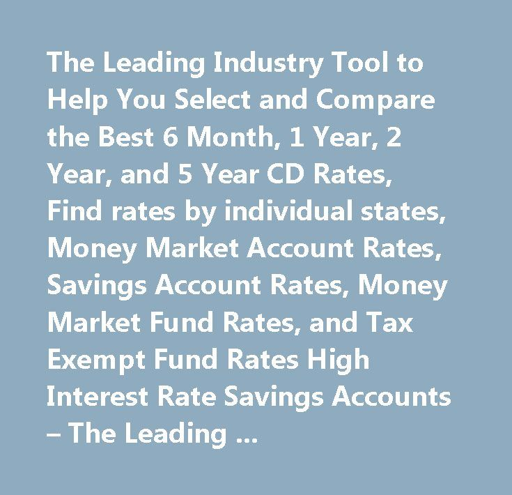 The Leading Industry Tool to Help You Select and Compare the Best 6 Month, 1 Year, 2 Year, and 5 Year CD Rates, Find rates by individual states, Money Market Account Rates, Savings Account Rates, Money Market Fund Rates, and Tax Exempt Fund Rates High Interest Rate Savings Accounts – The Leading Industry Tool to Help You Select and Compare the Best 6 Month, 1 Year, 2 Year, and 5 Year CD Rates, Find rates by individual states, Money Market Account Rates, Savings Account Rates, Money Market…