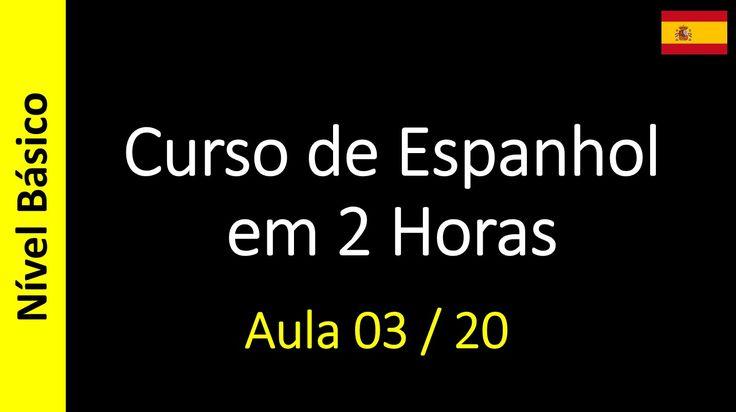 Curso de Espanhol em 2 Horas - Aula 03 / 20 (Nível Básico)