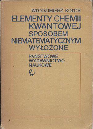Elementy chemii kwantowej sposobem niematematycznym wyłożone, Włodzimierz Kołos, PWN, 1979, http://www.antykwariat.nepo.pl/elementy-chemii-kwantowej-sposobem-niematematycznym-wylozone-wlodzimierz-kolos-p-14375.html