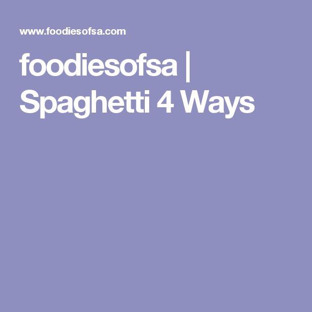 foodiesofsa | Spaghetti 4 Ways