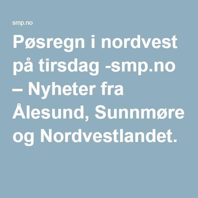 Pøsregn i nordvest på tirsdag -smp.no – Nyheter fra Ålesund, Sunnmøre og Nordvestlandet.