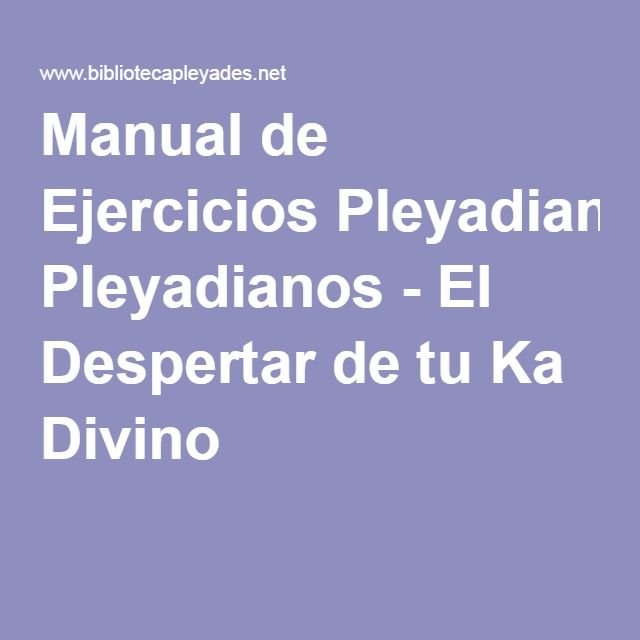 Manual de Ejercicios Pleyadianos - El Despertar de tu Ka Divino