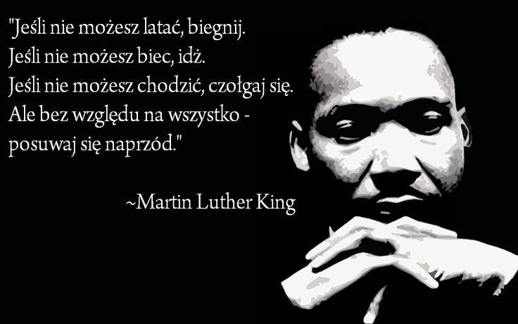 """""""Jeśli nie możesz latać, biegnij. Jeśli nie możesz biec, idż. Jeśli nie możesz chodzić, czołgaj się. Ale bez względu na wszystko - posuwaj się naprzód"""" - Martin Luther King  http://SwiatlyEbiznes.pl"""