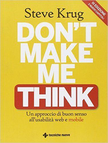 Amazon.it: Don't make me think. Un approccio di buon senso all'usabilità web e mobile - Steve Krug, B. Sansone - Libri