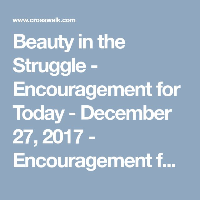 Beauty in the Struggle - Encouragement for Today - December 27, 2017 - Encouragement for Today - Daily Devotional
