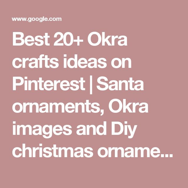 Best 20+ Okra crafts ideas on Pinterest | Santa ornaments, Okra images and Diy christmas ornaments