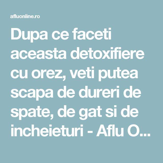Dupa ce faceti aceasta detoxifiere cu orez, veti putea scapa de dureri de spate, de gat si de incheieturi - Aflu Online