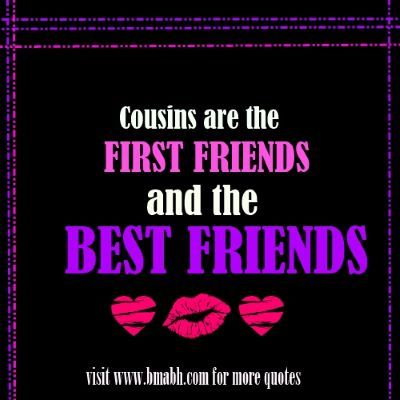 Good Beautiful Cousin Quotes Pictures On Www.bmabh.com   Cousins Are The First  Friends
