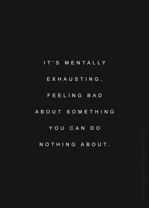 There are some people who enjoy mentally exhausting others. It's like they get off on it because they do it for their own intentions and often with no regret.