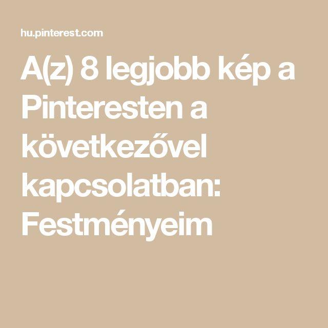 A(z) 8 legjobb kép a Pinteresten a következővel kapcsolatban: Festményeim