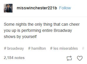 """There was a time (and by """"was a time"""" I mean literally last night) where I felt very anxious and depressed so I put on Hamilton and started singing and I didn't stop. I sang the whole soundtrack."""